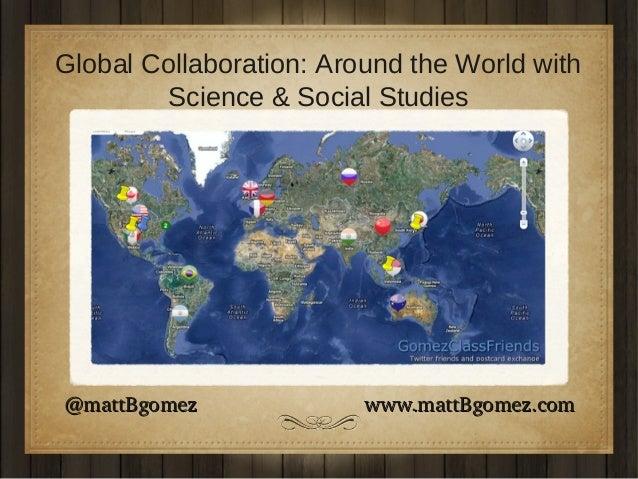 Global Collaboration: Around the World with Science & Social Studies  @mattBgomezwww.mattBgom...