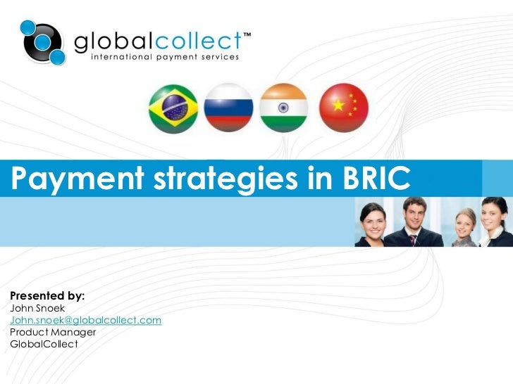 Payment strategies in BRICPresented by:John SnoekJohn.snoek@globalcollect.comProduct ManagerGlobalCollect