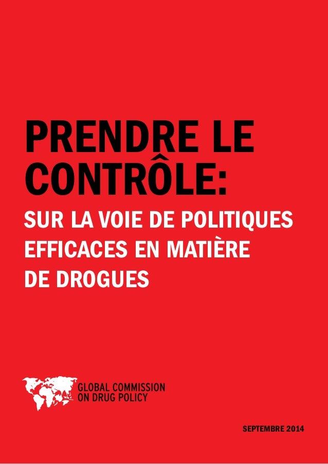 PRENDRE LE  CONTRÔLE:  SUR LA VOIE DE POLITIQUES  EFFICACES EN MATIÈRE  DE DROGUES  Septembre 2014