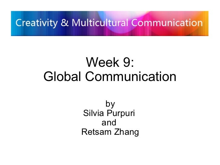 Week 9: Global Communication by Silvia Purpuri and Retsam Zhang