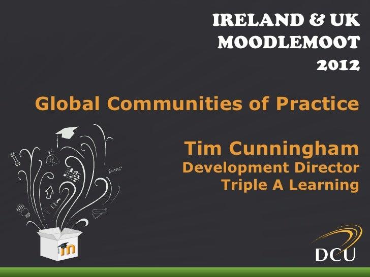 IRELAND & UK                                MOODLEMOOT                                       2012Global Communities of Pra...
