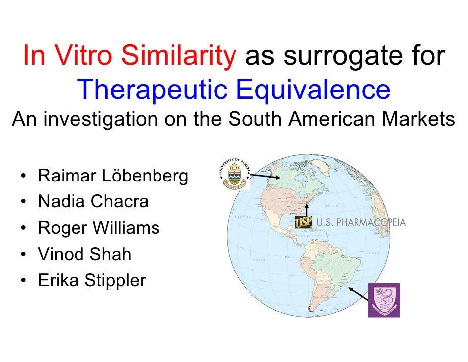 In Vit Si il it  I Vitro Similarity as surrogate for                               t f      Therapeutic Equivalence An inv...