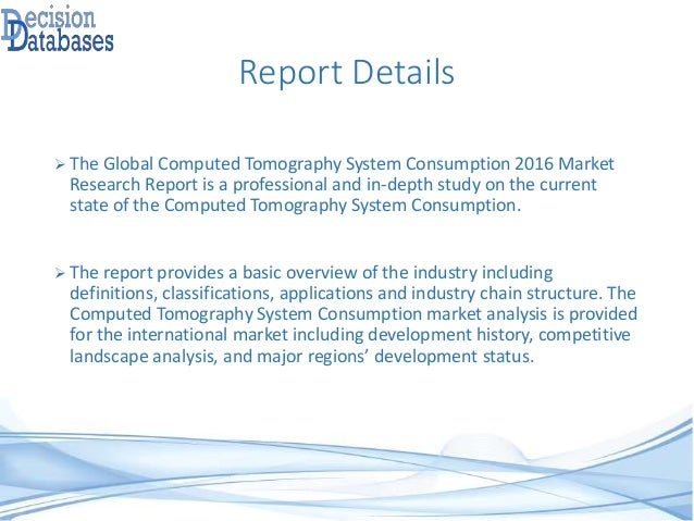 Report Details  The Global Computed Tomography System Consumption 2016 Market Research Report is a professional and in-de...