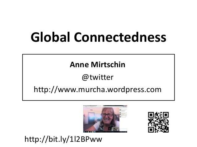 Global Connectedness Anne Mirtschin @twitter http://www.murcha.wordpress.com http://bit.ly/1l2BPww