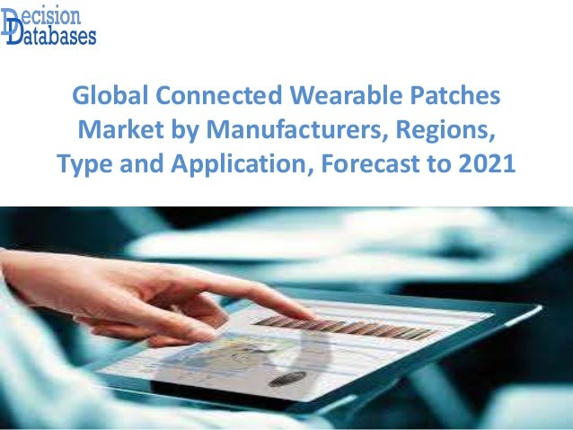 Global Connected Wearable Patches Market by Manufacturers, Regions, Type and Application, Forecast to 2021
