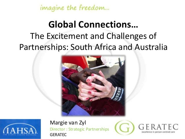 Global Connections… The Excitement and Challenges of Partnerships: South Africa and Australia Margie van Zyl Director : St...