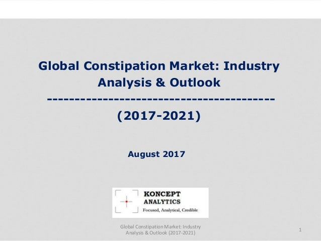 Global Constipation Market: Industry Analysis & Outlook ----------------------------------------- (2017-2021) Industry Res...