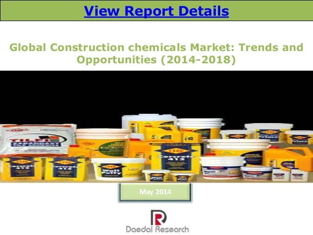 Global Construction chemicals Market: Trends and Opportunities (2014-2018) May 2014 View Report Details