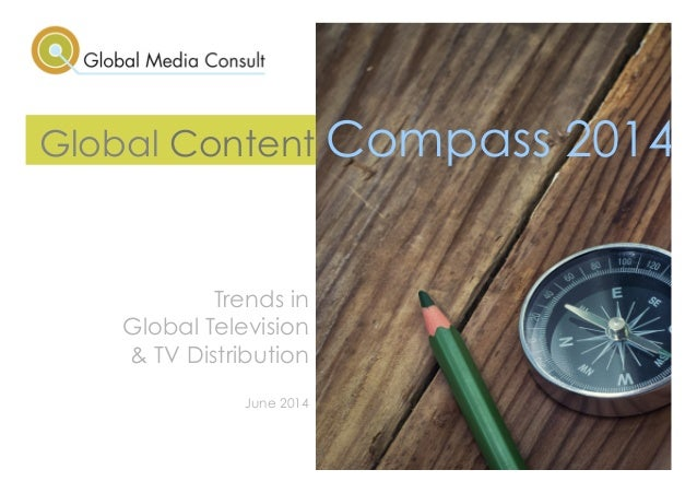 Global Content Compass 2014 Global Content Compass 2014 Trends in Global Television & TV Distribution June 2014