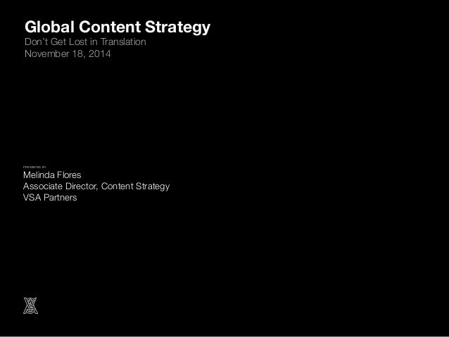 Global Content Strategy  Don't Get Lost in Translation  November 18, 2014  !PRESENTED BY!  Melinda Flores!  Associate Dire...