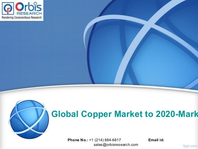Global Copper Market to 2020-Mark Phone No.: +1 (214) 884-6817 Email id: sales@orbisresearch.com