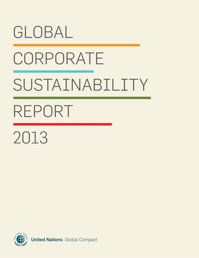 Global Corporate Sustainability Report 20132 About the United Nations Global Compact The United Nations Global Compact is ...
