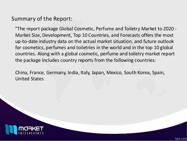 global cosmetic and toiletry market to The report global cosmetic, perfume and toiletry market to 2020 -market size, development, and forecasts offers the most up-to-date industry data on the actual market situation, and future outlook for cosmetics, perfumes and toiletries in the world.