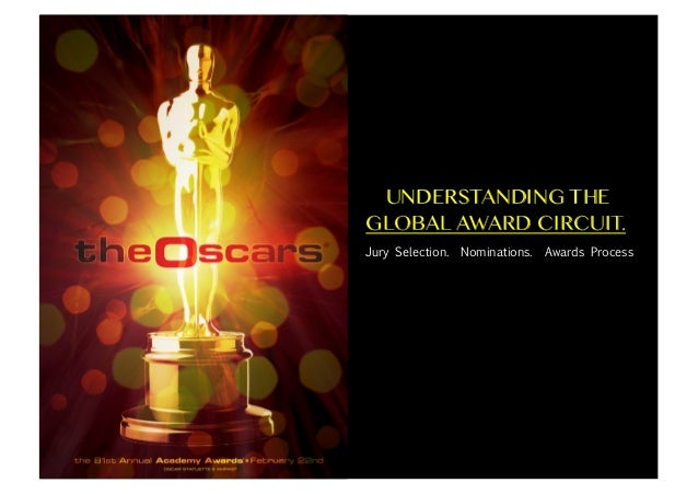 •  UNDERSTANDING THE GLOBAL AWARD CIRCUIT. Jury Selection. Nominations. Awards Process