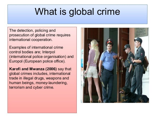 international transnational crime Transnational crime and justice will characterize the 21st century in same way that traditional street crimes dominated the 20th century in the.