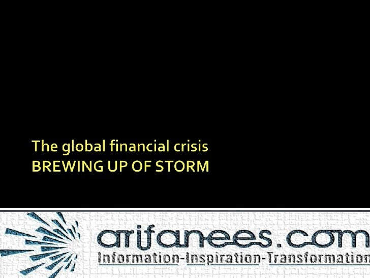 The global financial crisisBREWING UP OF STORM<br />