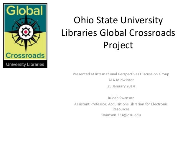 Ohio State University Libraries Global Crossroads Project Presented at International Perspectives Discussion Group ALA Mid...