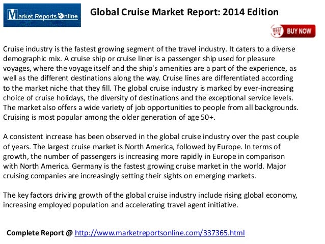 Complete Report @ http://www.marketreportsonline.com/337365.html Global Cruise Market Report: 2014 Edition Cruise industry...