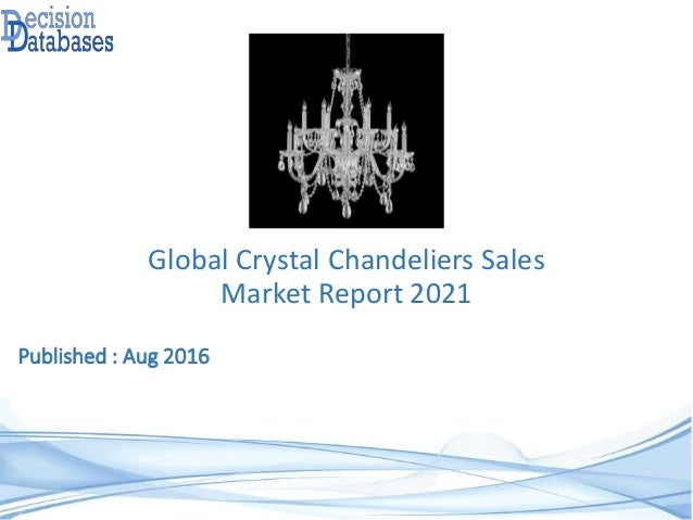 Published : Aug 2016 Global Crystal Chandeliers Sales Market Report 2021