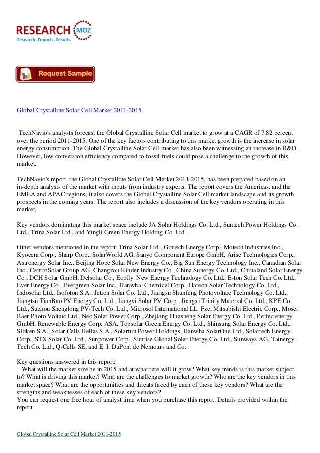 Global Crystalline Solar Cell Market 2011-2015TechNavios analysts forecast the Global Crystalline Solar Cell market to gro...