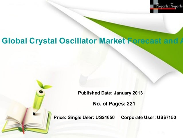 Global Crystal Oscillator Market Forecast and A                       Published Date: January 2013                        ...