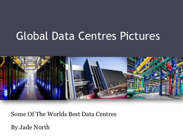 Global Data Centres PicturesSome Of The Worlds Best Data CentresBy Jade North