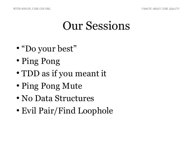 """PETER KOFLER, CODE-COP.ORG  FANATIC ABOUT CODE QUALITY  Our Sessions """"Do your best"""" ● Ping Pong ● TDD as if you meant it ●..."""