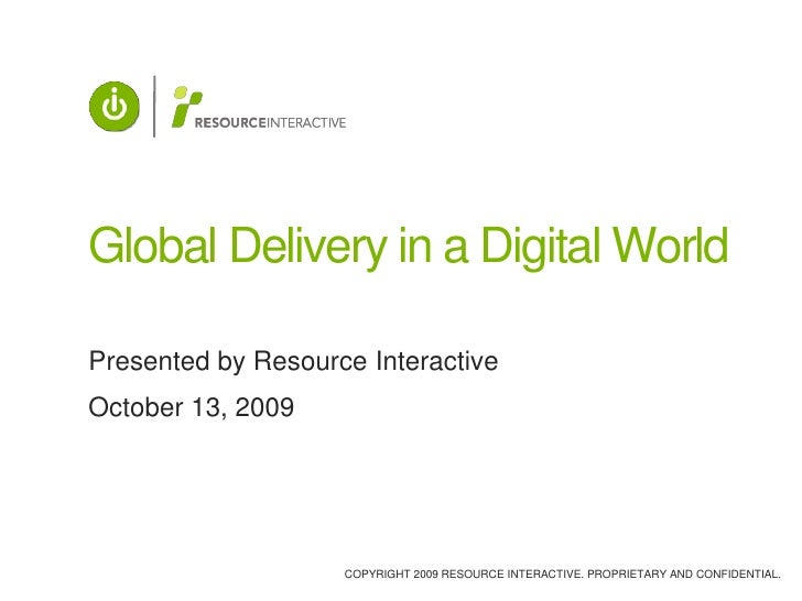 Global Delivery in a Digital World<br />Presented by Resource Interactive<br />October 13, 2009<br />