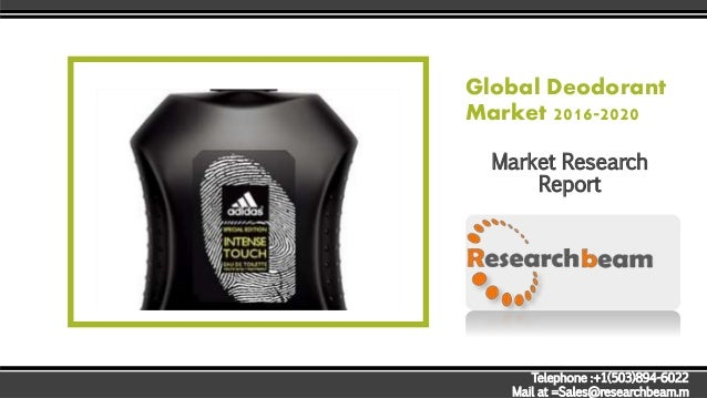 Global Deodorant Market 2016-2020 Market Research Report Telephone :+1(503)894-6022 Mail at =Sales@researchbeam.m