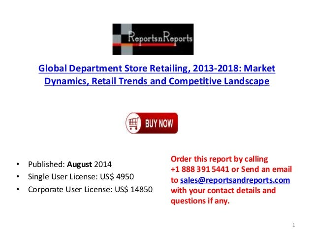 Global Department Store Retailing, 2013-2018: Market Dynamics, Retail Trends and Competitive Landscape • Published: August...