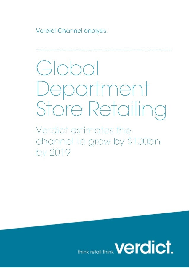 February 2014 Global Department Store Retailing | Verdict Channel Report page 2 Mature markets North America and Europe su...