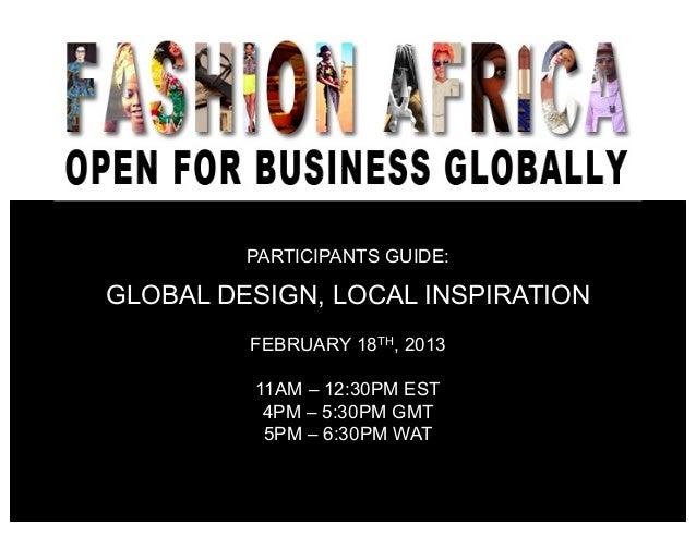 PARTICIPANTS GUIDE:GLOBAL DESIGN, LOCAL INSPIRATION         FEBRUARY 18TH, 2013         11AM – 12:30PM EST          4PM – ...