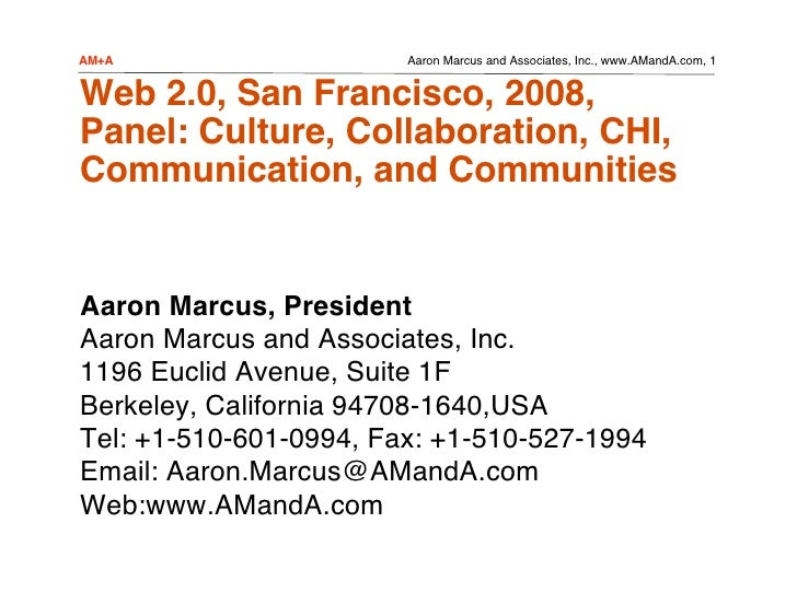 AM+A                    Aaron Marcus and Associates, Inc., www.AMandA.com, 1   Web 2.0, San Francisco, 2008, Panel: Cultur...