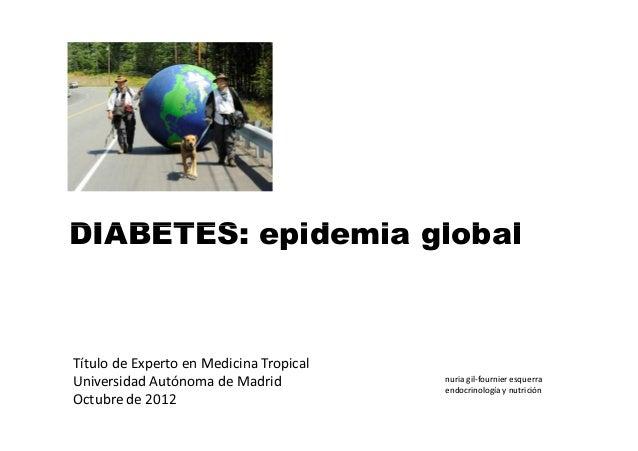 DIABETES: epidemia globalTítulo de Experto en Medicina Tropical                                         nuria gil-fournier...