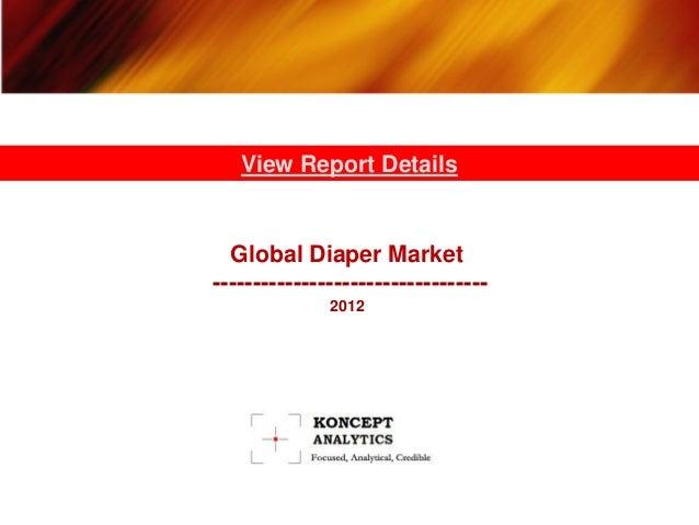 View Report Details  Global Diaper Market----------------------------------              2012