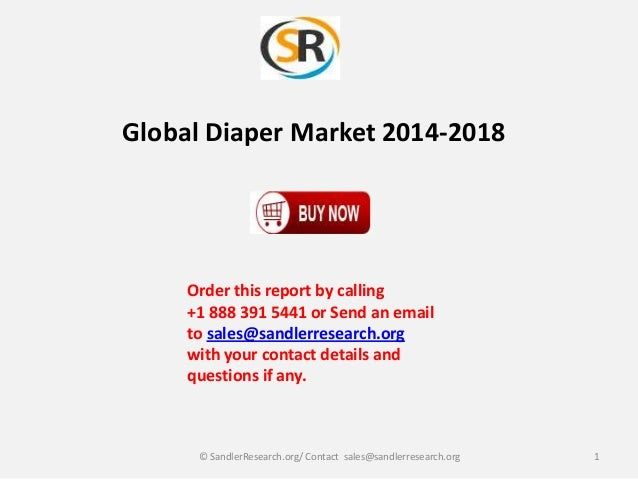Global Diaper Market 2014-2018  Order this report by calling +1 888 391 5441 or Send an email to sales@sandlerresearch.org...