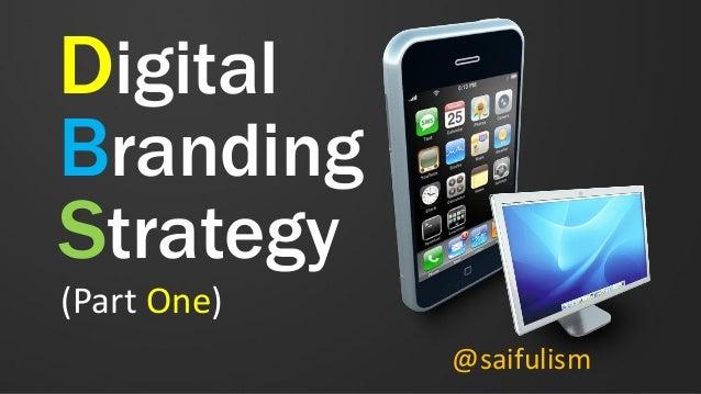 Digital Branding Strategy (Part One) @saifulism