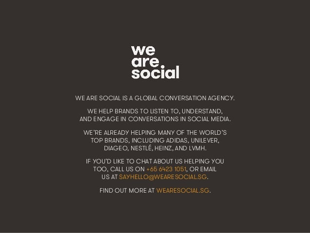 WE ARE SOCIAL IS A GLOBAL CONVERSATION AGENCY. WE HELP BRANDS TO LISTEN TO, UNDERSTAND, AND ENGAGE IN CONVERSATIONS IN SOC...