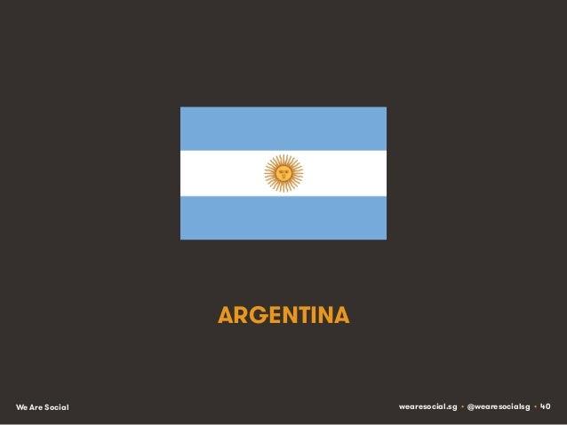 ARGENTINA  We Are Social  wearesocial.sg • @wearesocialsg • 40