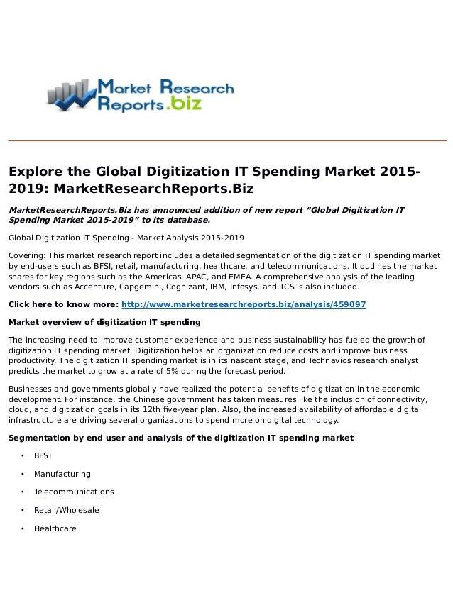 Explore the Global Digitization IT Spending Market 2015- 2019: MarketResearchReports.Biz MarketResearchReports.Biz has ann...