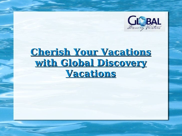 Cherish Your Vacations with Global Discovery Vacations