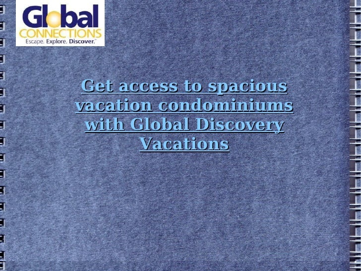 Get access to spacious vacation condominiums with Global Discovery Vacations
