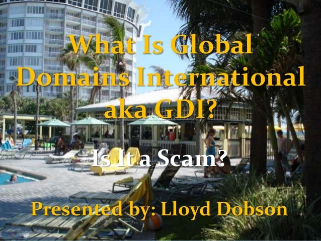 What Is Global Domains International aka GDI? Is It a Scam? Presented by: Lloyd Dobson