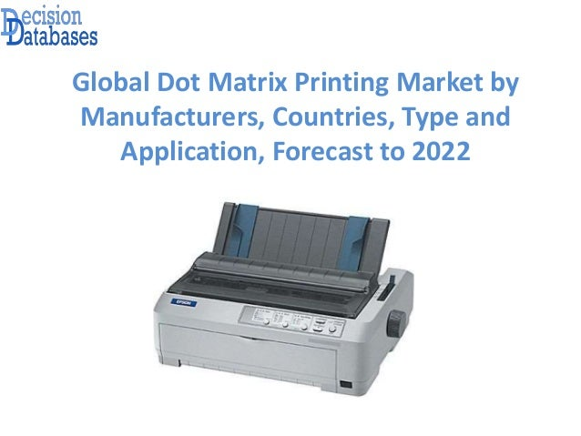Global Dot Matrix Printing Market by Manufacturers, Countries, Type and Application, Forecast to 2022