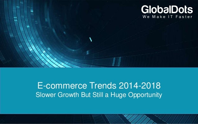 E-commerce Trends 2014-2018 Slower Growth But Still a Huge Opportunity