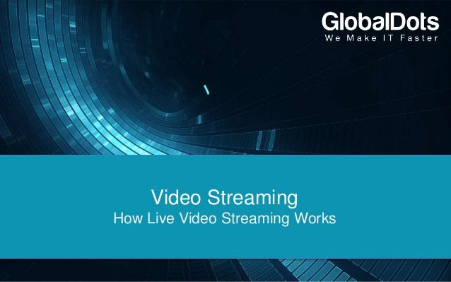 Video Streaming How Live Video Streaming Works