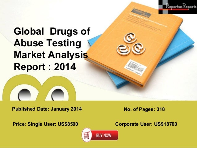 Global Drugs of Abuse Testing Market Analysis Report : 2014  Published Date: January 2014 Price: Single User: US$8500  No....