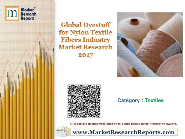 www.MarketResearchReports.com Category : Textiles All logos and Images mentioned on this slide belong to their respective ...
