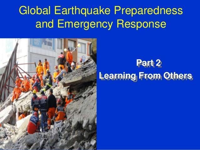 Global Earthquake Preparedness and Emergency Response Part 2 Learning From Others