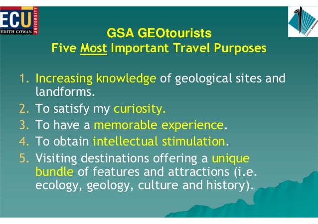 GSA GEOtourists Five Most Important Travel Purposes 1. Increasing knowledge of geological sites and landforms. 2. To satis...